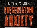 33 Tips to Cure Presentation Anxiety, in 140 characters or less