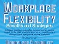 Workplace Flexibility: Benefits and Strategies