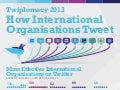 Twiplomacy 2013: How International Organisations Tweet