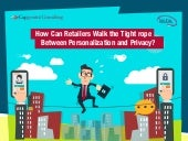 How Can Retailers Walk the Tight rope Between Personalization and Privacy?