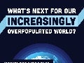 What's Next for Our Increasing Overpopulated World?