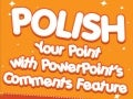 Polish Your Point with PowerPoint Comments