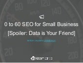 0 to 60 SEO for Small Business [Spoiler: Data is Your Friend]