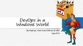 #DevOps in a windows world - @DevOpsGuys