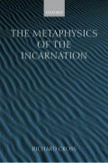 0199244367   Richard Cross   The Metaphysics Of The Incarnation~ Thomas Aquinas To Duns Scotus [2002]