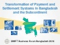 Opening Address: Transformation ofPayment and Settlement Systems in Bangladesh