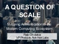 CIS13: A Question of Scale: Mapping Authentication to the Modern Computing Ecosystem
