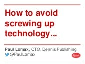 How to Avoid Screwing Up Technology @ DPS Europe, 2/5/15