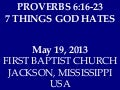 05 May 19, 2013, 7 Things God Hates, Proverbs 6;16-23
