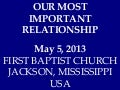 05 May 5, 2013, Our Most Important Relationship