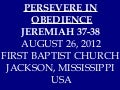 08 August 26, 2012 Jeremiah 37 & 38 Persevere In Obedience