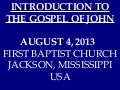 08 August 4, 2013, Introduction To The Gospel Of John