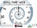 Real-time Web: Timeshifting Organizational Learning