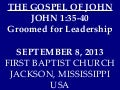 09 September 8, 2013, John 1;35-40 Groomed For Leadership