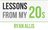Lessons From My 20s on Life, Entrepreneurship, and The World - Ryan Allis