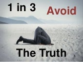 1 in 3 Avoid The Truth