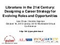 Librarians in the 21st Century: Designing a Career Strategy for Evolving Roles and Opportunities