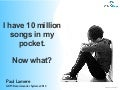 I've got 10 million songs in my pocket. Now what?