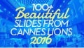 100+ Beautiful Slides from #CannesLions 2016