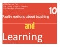 10 Faulty Notions about Teaching and Learning