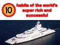 10 Habits of the World's Super Rich and Successful