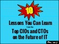10 Lessons You Can Learn from the Top CIOs and CTOs on the Future of IT