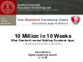 10 Million in 10 Weeks (Stanford Facebook Class, Fall 2007)