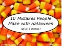 10 Mistakes People Make with Halloween
