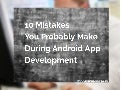 10 mistakes you probably make during android app development