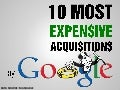 10 Most Expensive Acquisitions by Google