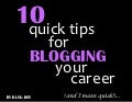 10 Quick Tips for Blogging Your Career