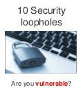 10 security loopholes: Are you vulnerable?