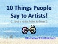 10 Things People Say to Artists, But They Hate to Hear