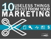 10 Things To Cut From Your Marketin...