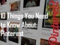 10 Things You Need to Know About: Pinterest