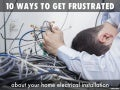 10 ways to get frustrated about your home electrical installation