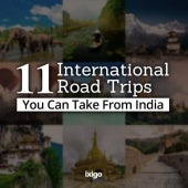 11 International Road Trips You Can Take From India