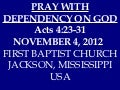 11 November 4, 2012 Acts 4;23-31 Praying With Dependency On God