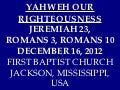 12 December 16, 2012 Jeremiah 3, Romans 3 & 10 Yahweh Our Righteousness