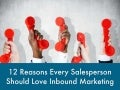 12 reasons every salesperson should love inbound marketing