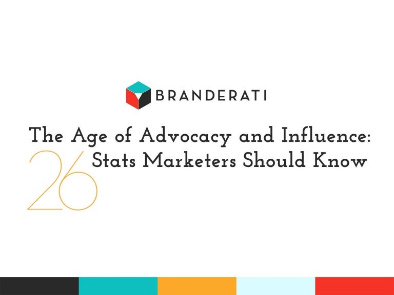 The Age of Advocacy and Influence: 26 Stats Marketers Should Know