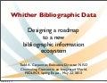 Whither Bibliographic Data? Designing a roadmap to a new bibliographic information ecosystem