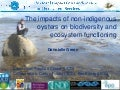 The impacts of non-indigenous oysters on ecosystems functioning - Dannielle Green