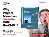 Why Project Managers (Understandably) Hate the CMMI -- and What to Do About It