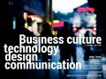 Business culture is changing, and so will technology, design and communication