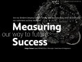 Measuring our way to future success