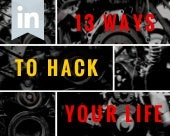 13 Ways to Hack Your Life