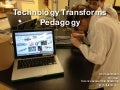 Technology Transforms Pedagogy