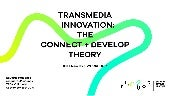 Transmedia Innovation: The Connect & Develop Theory