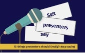 15 Things Presenters Should Stop Saying